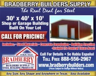 BRADBERRY BUILDERS Supply- 30′x40′x10′ shop or garage building built on your lot. Includes: Steel materials, concrete foundation, building erection, freight (to central Texas area). Call for details 888-556-2967. Metal, concrete, buildings, land, ranch, farm, shelter, steel, garage, shop, build, Waco, Texas, Bell County, McLennon County, Temple, Belton. Visit Our Website.  www.bradberrybuilders.com