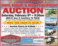 Live and Online Farm, Ranch, Heavy Equipment Auction Saturday, February 6th at 9:30am. Preview:  Friday February 5th, 9am-6pm.  Tractors, trucks, trailers, cars, SUVs, trailers, UTV's, skid steers, Attachments, plows, planters, shredders, rakes, balers, seeders, sprayers, augers, straight blades, welders, generators, dozers, mowers, grapples and more! Taking Consignments Now until January 29th. Clark Auction Company #12497 8896 North Highway 6 Crawford, Tx 76638. Take Hwy 6 North, 6.4 miles from the Twin Bridges, on the right.  For more information, visit:  www.cacwaco.com   Proxibid, Hibid.  254-848-2333.  Accepting payment of cash, debit/credit & local check.  5% BP per item for ONSITE bidders.  10% BP for ONLINE bidders.  CAC reserves the right to withhold item until checks have cleared.  Vehicles/trailer are subject to TT&L fees.