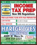 New IRS Regulations Come see the  Professionals at Hartgroves Tax  Service INCOME TAX PREP • FAST •  DEPENDABLE • FRIENDLY • TAX Service Two Locations To  Serve  You 4009 W. Waco Dr. 757-2227 Richland Mall Next to Castle Dental 772-7201 Waco Tx *China Spring *  Robinson * Lorena * Bellmead * Woodway * Hewitt