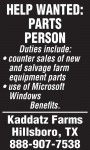 Parts Person Wanted now! duties will include: counter sales of new and salvage farm equipment, parts. Use of Microsoft Windows. Benefits. Hillsboro, Texas #877-816-0184
