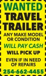 WANTED Travel Trailer!  We pay top dollar! Any make, model or condition.  Will pay cash!    Will pick up!  Even if in need of repairs.  254-662-4455.  Phillips RVs, 415-A North Robinson Drive.  Robinson Texas, TX. 76706.  We pay cash as-is, Where-is!    Sell us your travel trailer any Make, Model or condition.  Cash paid at pick up.  Licensed & Bonded, Locally owned & operated!